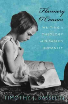 Flannery O'Connor : Writing a Theology of Disabled Humanity, Hardback Book