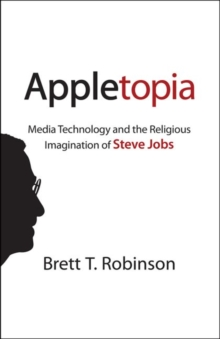 Appletopia : Media Technology and the Religious Imagination of Steve Jobs, Hardback Book