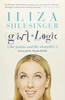Girl Logic : The Genius and the Absurdity, Paperback Book