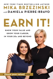 Earn It! : Know Your Value and Grow Your Career, in Your 20s and Beyond, Paperback / softback Book
