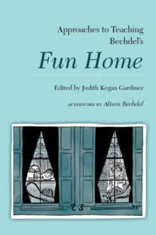 Approaches to Teaching Bechdel's Fun Home, Paperback / softback Book