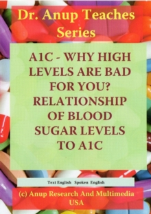 A1C - Why High Levels are Bad for You? Relationship of Blood Sugar Levels to A1C, Digital Book