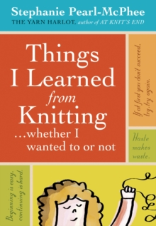 Things I Learned from Knitting : (Whether I Wanted to or Not), Hardback Book