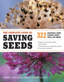 The Complete Guide to Saving Seeds 322 Vegetable, Herbs, Flowers, Fruits, Trees and Shrubs, Paperback Book