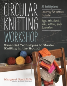 Circular Knitting Workshop : Essential Techniques to Master Knitting in the Round, Paperback Book