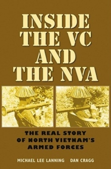 Inside the VC and the NVA : The Real Story of North Vietnam's Armed Forces, Paperback / softback Book