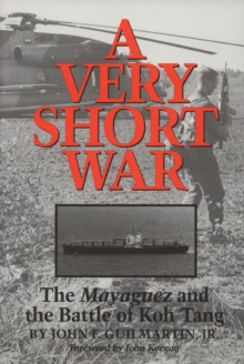 A Very Short War : The Mayaguez and the Battle of Koh Tang, Paperback / softback Book