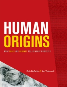 Human Origins : What Bones and Genomes Tell Us about Ourselves, Paperback / softback Book
