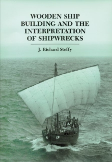 Wooden Ship Building and the Interpretation of Shipwrecks, Paperback / softback Book