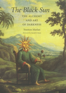 The Black Sun The Alchemy And Art Of Darkness Stanton Marlan