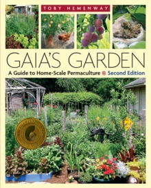 Gaia's Garden : A Guide to Home-Scale Permaculture - 2nd Edition, Paperback Book