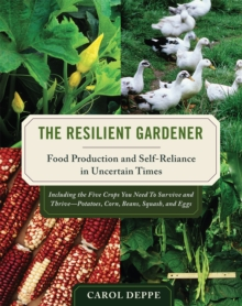The Resilient Gardener : Food Production and Self-Reliance in Uncertain Times, Paperback / softback Book