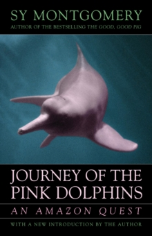 Journey of the Pink Dolphins : An Amazon Quest, EPUB eBook