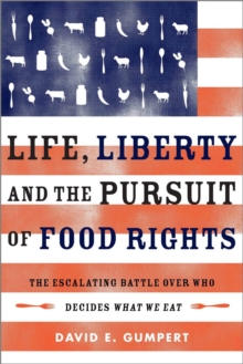 Life, Liberty, and the Pursuit of Food Rights : The Escalating Battle Over Who Decides What We Eat, Paperback / softback Book