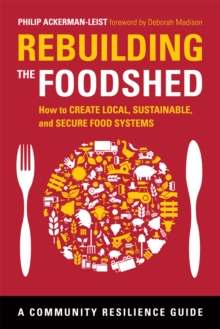 Rebuilding the Foodshed : How to Create Local, Sustainable, and Secure Food Systems, Paperback / softback Book