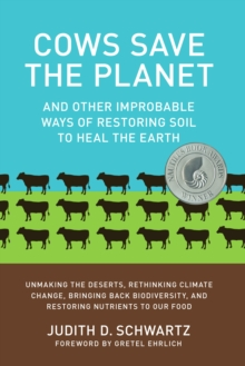Cows Save the Planet : and Other Improbable Ways of Restoring Soil to Heal the Earth, Paperback Book