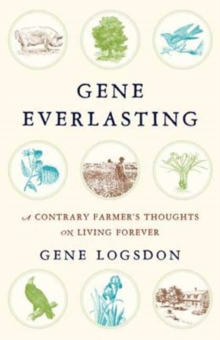 Gene Everlasting : A Contrary Farmer's Thoughts on Living Forever, Hardback Book