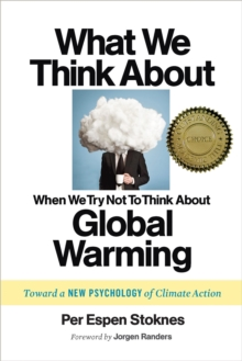 What We Think About When We (Try Not to) Think About Global Warming : Toward a New Psychology of Climate Action, Paperback Book