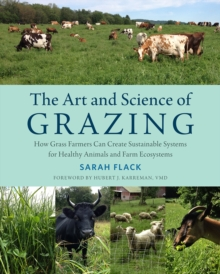 The Art and Science of Grazing : How Grass Farmers Can Create Sustainable Systems for Healthy Animals and Farm Ecosystems, Paperback / softback Book