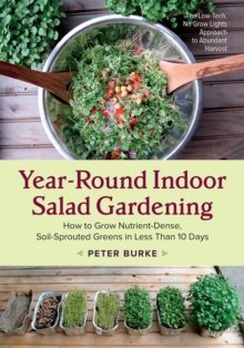 Year-Round Indoor Salad Gardening : How to Grow Nutrient-Dense, Soil-Sprouted Greens in Less Than 10 Days, Paperback Book