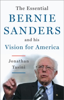 The Essential Bernie Sanders and His Vision for America, Paperback Book