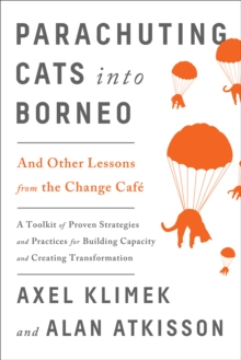 Parachuting Cats into Borneo : And Other Lessons from the Change Cafe, Paperback Book