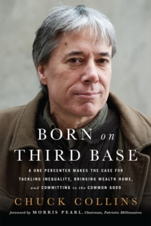 Born on Third Base : A One Percenter Makes the Case for Tackling Inequality, Bringing Wealth Home, and Committing to the Common Good, Paperback / softback Book
