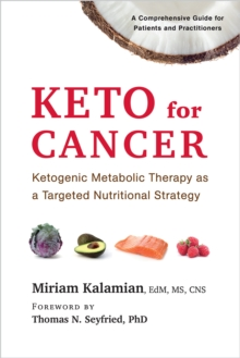 Keto for Cancer : Ketogenic Metabolic Therapy as a Targeted Nutritional Strategy, Paperback Book