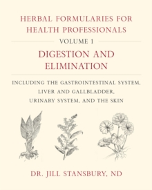 Herbal Formularies for Health Professionals, Volume 1 : Digestion and Elimination, including the Gastrointestinal System, Liver and Gallbladder, Urinary System, and the Skin, Hardback Book