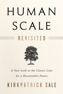 Human Scale Revisited : A New Look at the Classic Case for a Decentralist Future, Paperback Book