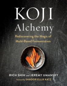Koji Alchemy : Rediscovering the Magic of Mold-Based Fermentation, Hardback Book