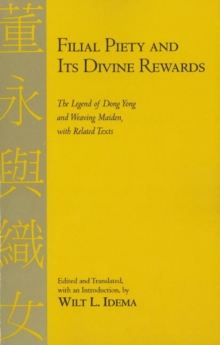 Filial Piety and Its Divine Rewards : The Legend of Dong Yong and Weaving Maiden with Related Texts, Hardback Book