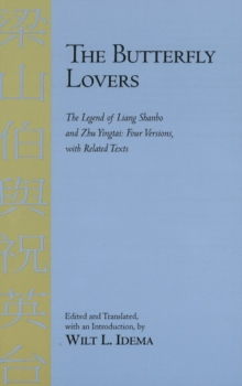 The Butterfly Lovers : The Legend of Liang Shanbo and Zhu Yingtai: Four Versions with Related Texts, Hardback Book