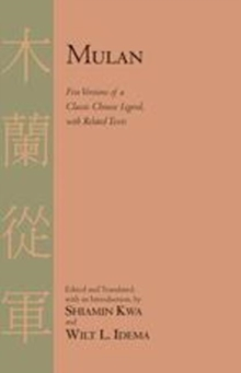 Mulan : Five Versions of a Classic Chinese Legend, with Related Texts, Paperback Book