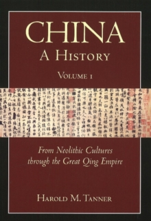 China: A History (Volume 1) : From Neolithic Cultures through the Great Qing Empire, (10,000 BCE - 1799 CE), Paperback Book