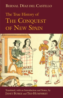 The True History of the Conquest of New Spain, Paperback Book