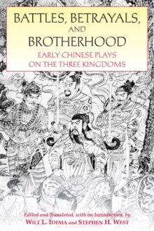 Battles, Betrayals, and Brotherhood : Early Chinese Plays on the Three Kingdoms, Paperback / softback Book