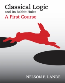 Classical Logic and Its Rabbit-Holes : A First Course, Hardback Book
