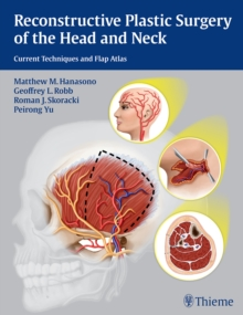 Reconstructive Plastic Surgery of the Head and Neck : Current Techniques and Flap Atlas, Hardback Book