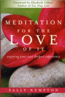 Meditation for the Love of it : Enjoying Your Own Deepest Experience, Paperback / softback Book