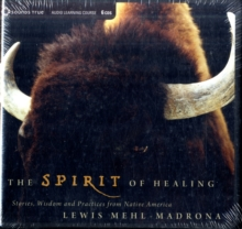 The Spirit of Healing : Stories, Wisdom and Practices from Native America, CD-Audio Book