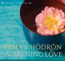 Awakening Love : Teachings and Practices to Cultivate a Limitless Heart, CD-Audio Book
