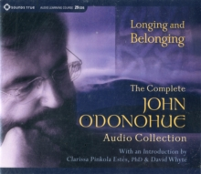 Longing and Belonging : The Complete John O'Donohue Audio Collection, CD-Audio Book