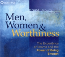 Men, Women and Worthiness : The Experience of Shame and the Power of Being Enough, CD-Audio Book
