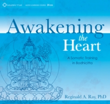 Awakening the Heart : A Somatic Training in Bodhicitta, CD-Audio Book