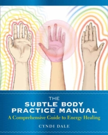 Subtle Body Practice Manual : A Comprehensive Guide to Energy Healing, Paperback / softback Book
