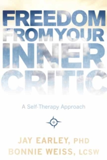 Freedom from Your Inner Critic : A Self-Therapy Approach, Paperback / softback Book
