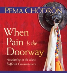 When Pain is the Doorway : Awakening in the Most Difficult Circumstances, CD-Audio Book