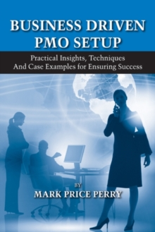 Business Driven PMO Setup : Practical Insights, Techniques and Case Examples for Ensuring Success, Hardback Book