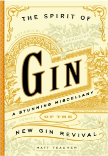 The Spirit Of Gin : A Stirring Miscellany of the New Gin Revival, Hardback Book